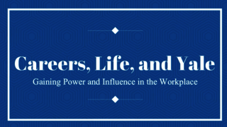 Careers, Life, and Yale Power in the Workplace Webinar