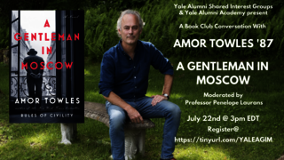 "Graphic for webinar, ""A Gentleman in Moscow: A Book Club Conversation with Amor Towles '87 & Prof. Penelope Laurans"""