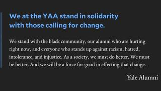 "YAA statement reading: ""We at the YAA stand in solidarity with those calling for change. We stand with the black community, our alumni who are hurting right now, and everyone who stands up against racism, hatred, intolerance, and injustice. As a society, we must do better. We must be better. And we will be a force for good in effecting that change."""