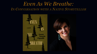 Even As We Breathe: In Conversation with a Native Storyteller