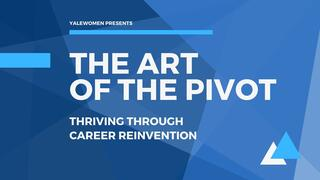 YaleWomen presents the Art of the Pivot: Thriving Through Career Reinvention