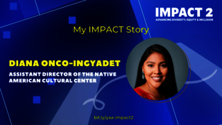 IMPACT 2: Diana Onco-Ingyadet, Assistant Director of the Native American Cultural Center