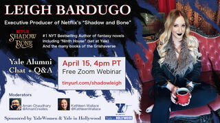 Webinar graphic, YaleWomen x Yale in Hollywood Presents: Leigh Bardugo, Netflix's Shadow and Bone, Author, Executive Producer