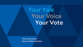 2021 Alumni Fellow Election: Your Yale. Your Voice. Your Vote.